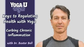Keys to Regulating Health With Yoga: Curbing Chronic Inflammation | Interview with Dr. Baxter Bell