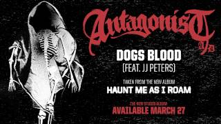 Antagonist A.D - Dogs Blood [Feat. JJ Peters] YouTube Videos