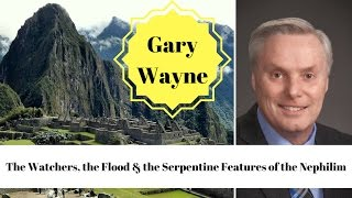 GARY WAYNE: The Watchers, the Flood & the Serpentine Features of the Nephilim