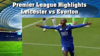 Highlights Leicester vs Everton Premier League