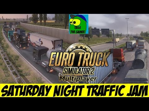 Euro Truck Simulator 2 Multiplayer Saturday Night Traffic Jam Simulator.