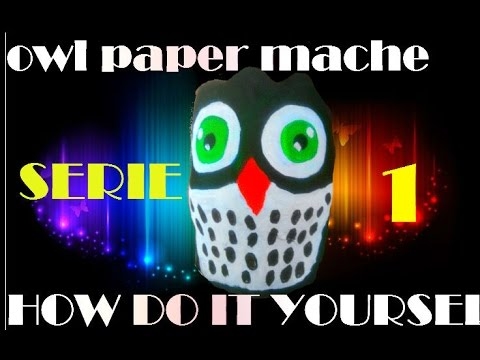 owl paper mache how do it yourself SERIE 1