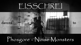 Phosgore - Noise Monsters (dance video by Eisschrei)
