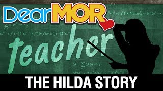 "Dear MOR: ""Teacher"" The Hilda Story 10-05-17"
