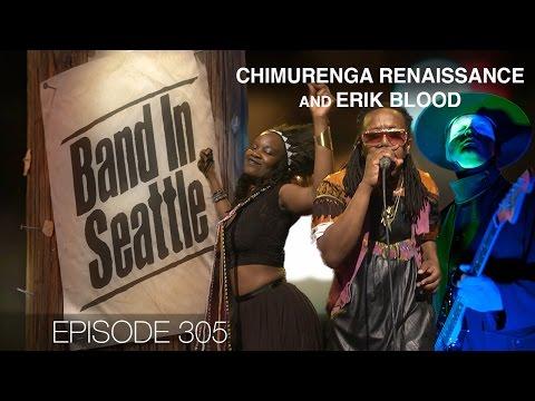 Chimurenga Renaissance and Erik Blood - Episode 305 - Band In Seattle