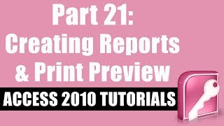 Microsoft Access 2010 Tutorial for Beginners - Part 21 - Creating Reports and Using Print Preview