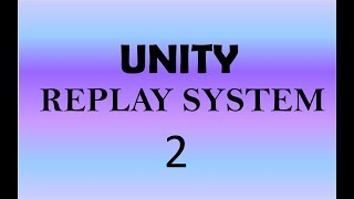 UNITY - REPLAY SYSTEM - 1/8 -  STARTİNG