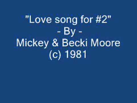Love song for # 2 by Mickey & Becki Moore