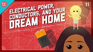 Electrical Power, Conductors, and Your Dream Home: Crash Course Engineering #21