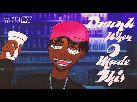 YN Jay – Drunk When I Made This