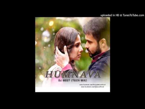 Humnava - Dj Meet (Tech Mix) 320kbps | july 2016|Hamari Adhuri Kahani