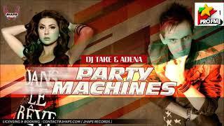 Dj Take & Adena - Party Machines (ProFM Party Mix)