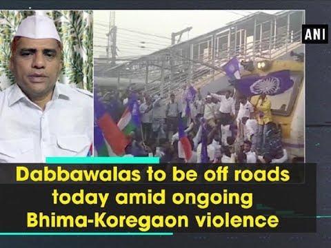 Dabbawalas to be off roads today amid ongoing Bhima-Koregaon violence - Maharashtra News