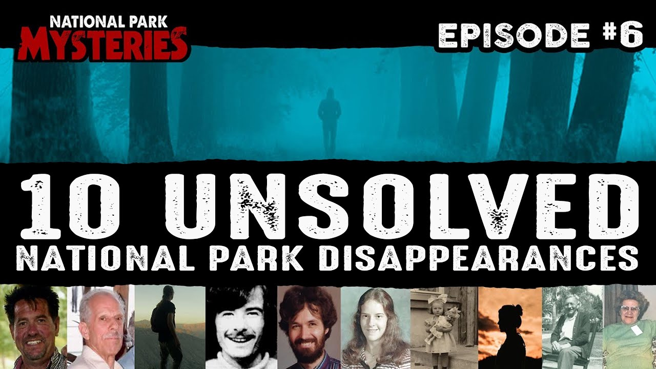 10 Unsolved National Park Disappearances | Episode 6