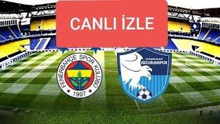 Fenerbahçe - BB Erzurumspor KENTİSİZ Canlı izle