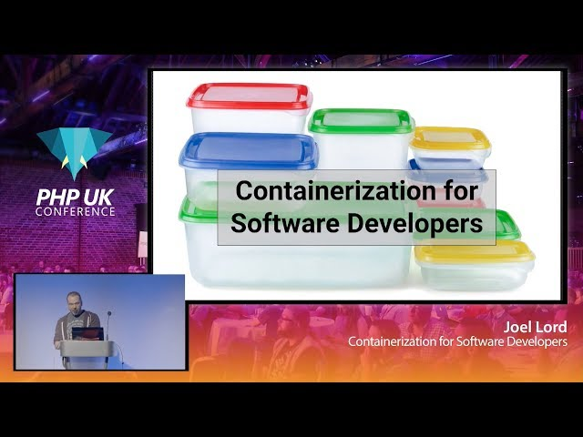 Containerization for Software Developers - Joel Lord - PHP UK 2020