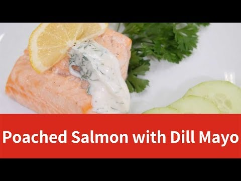 Poached Salmon with Dill Mayonaise Recipe