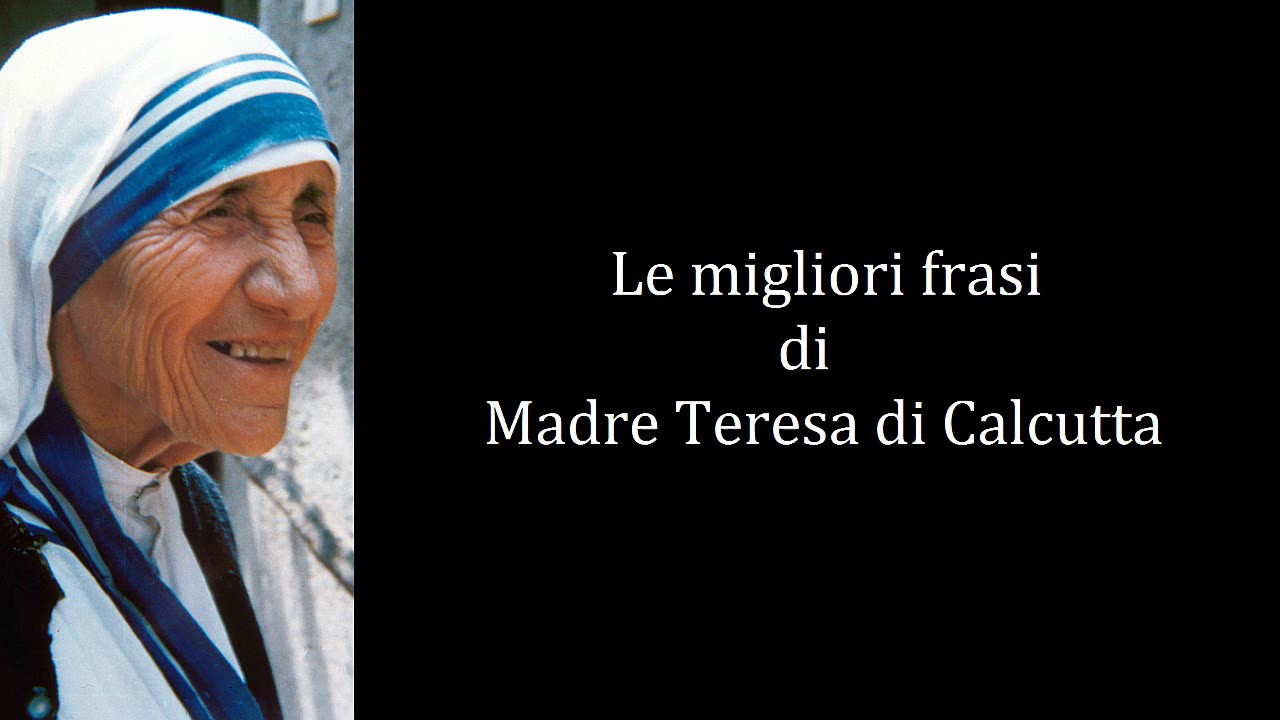 abbastanza Frasi Celebri di Madre Teresa di Calcutta - YouTube CO49