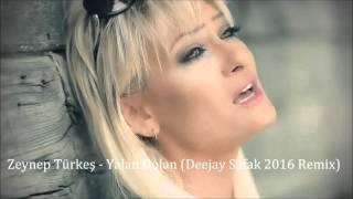 Zeynep Türkeş - Yalan Dolan (Deejay Safak 2016 Remix)