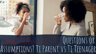 Questions or Assumptions? Ti Parent vs Ti Teenager | Confessions of an ENTP | CS Joseph