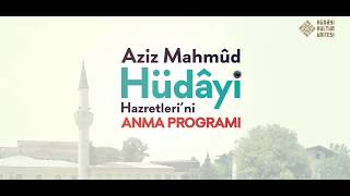 Aziz Mahmûd Hüdayi Hazretlerini Anma Programına Davetlisiniz!