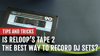 Is Reloop's Tape 2 the Best Way to Record DJ Sets? | Tips and Tricks