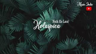 Holaspica - Naik Ke Laut (Official Video Lyric)