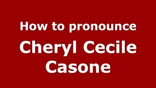 How to pronounce Cheryl Cecile Casone (American English/US)  - PronounceNames.com
