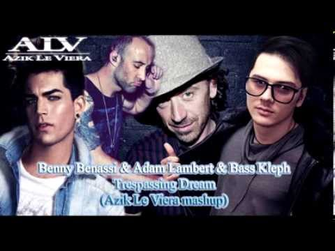 Benny Benassi & Adam Lambert & Bass Kleph -- Trespassing Dream( Azik Le Viera mashup)