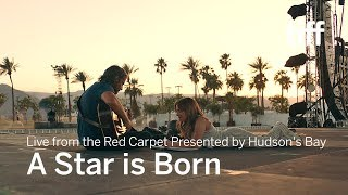 A STAR IS BORN Live from the Red Carpet Presented by Hudson's Bay   TIFF 2018