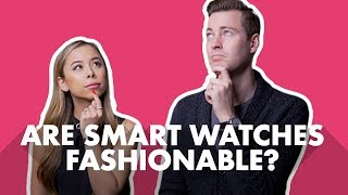 Are Smart Watches Stylish Or Fashionable?