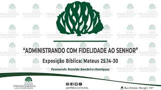 """Exposição bíblica: """"Administrando com fidelidade ao Senhor"""" (Mt 25.14-30)"""