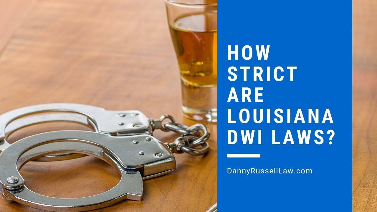 How Strict Are The Louisiana DUI Laws? - Russell Law Firm, LLC