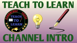 TEACH TO LEARN [CAMBRIDGE IGCSE] CHANNEL INTRO.