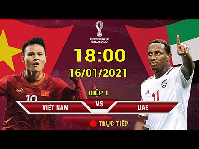 Trực tiếp 🔴 VIỆT NAM - UAE   Vòng Loại WC 2022   Đụng Độ Đội Bóng Mạnh Nhất Bảng G (hiệp 1)
