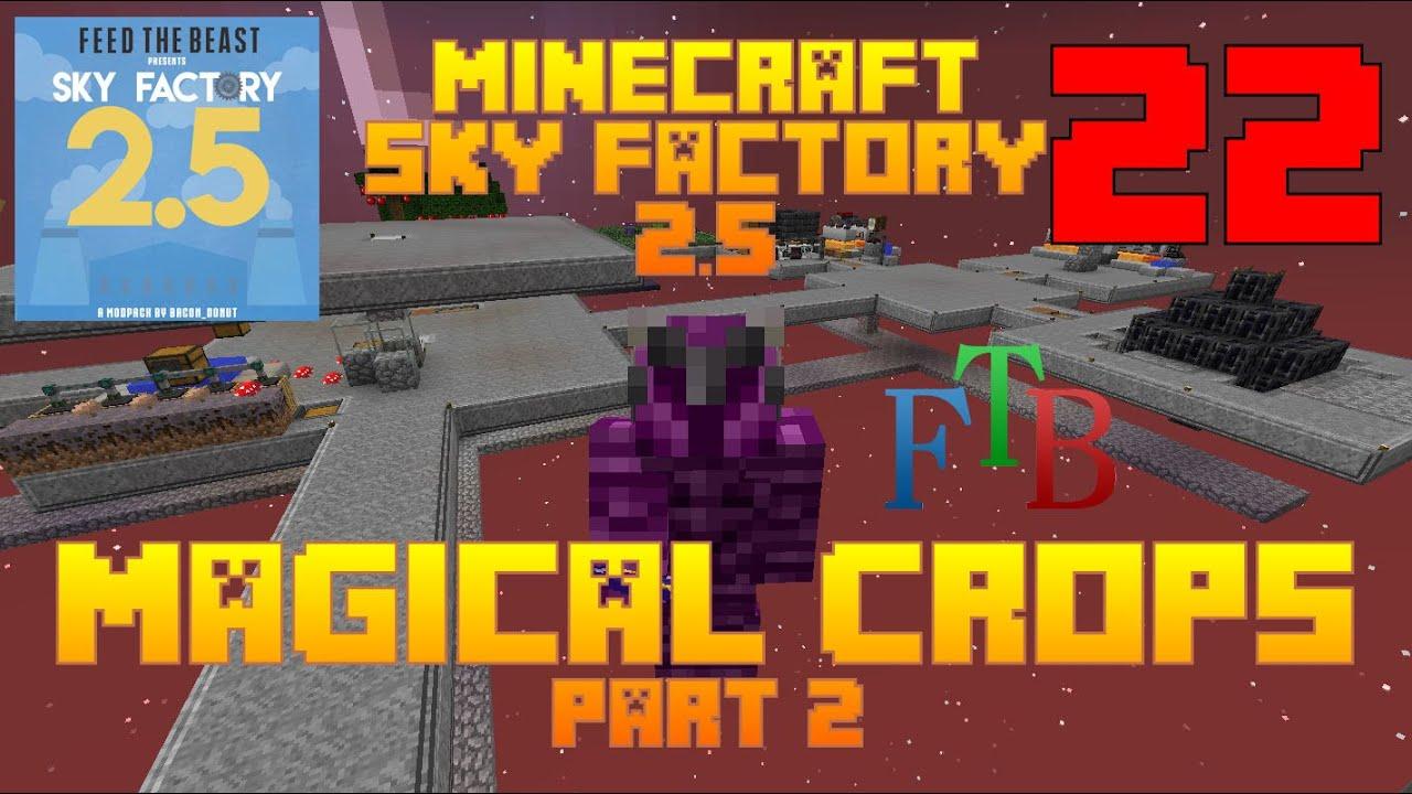 Final Magical Crops / Sky Factory 2.5 / FTB / Minecraft / Episode 22 / Tutorial