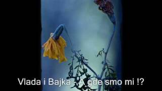 Vlada i Bajka - A gde smo mi !?