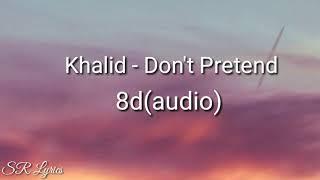 Khalid - Don't Pretend (Audio) ft. SAFE(8d audio)🎵