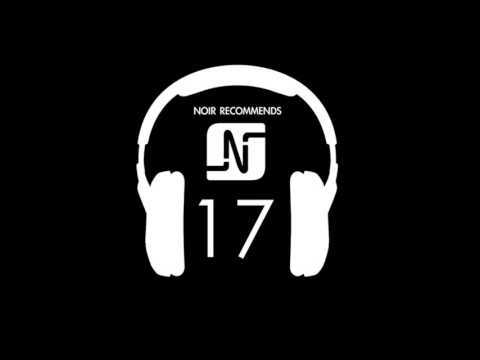 NOIR RECOMMENDS EPISODE 17  (ESSENTIAL MIX BBC RADIO 1) // JUNE 2013