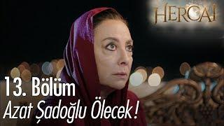 Azat Şadoğlu ölecek! - Hercai 13. Bölüm