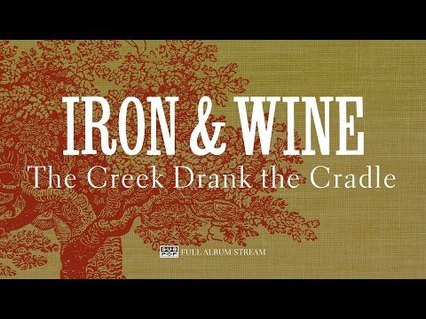 Iron & Wine - The Creek Drank the Cradle [FULL ALBUM STREAM]
