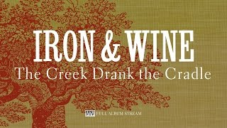 Iron & Wine - The Creek Drank the Cradle [FULL ALBUM STREAM] YouTube Videos