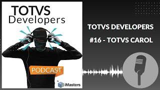 PODCAST TOTVS Developers #16 - TOTVS CAROL - Conheça a plataforma de IA da TOTVS