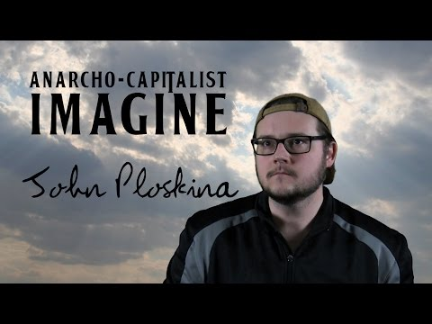 Anarcho-Capitalist Imagine (John Lennon song parody) John Ploskina