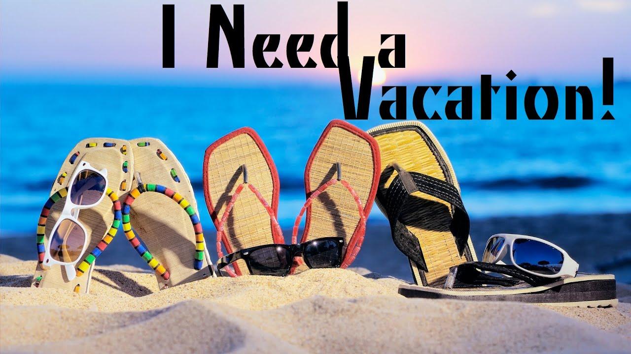 I Need a Vacation! 3-19-2016 - YouTube