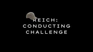 Reich Conducting Challenge