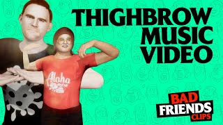 Thighbrow Music Video | Bad Friends Clips
