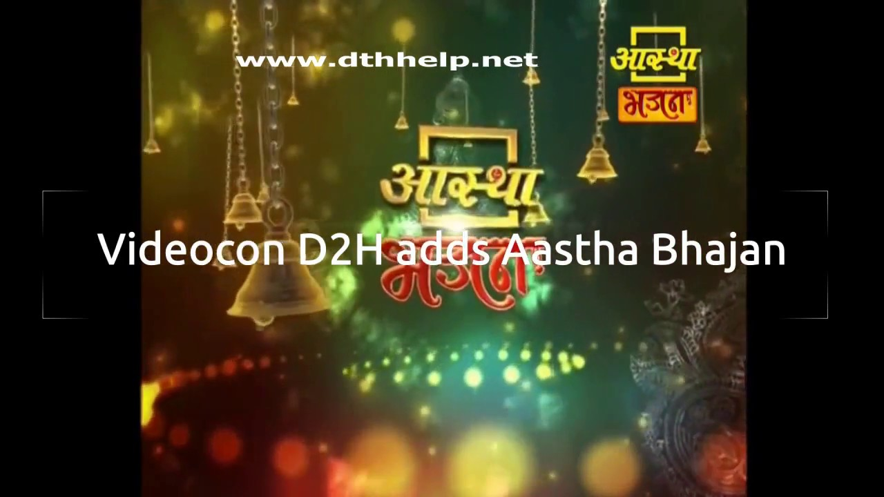 Aastha bhajan channel on videocon d2h