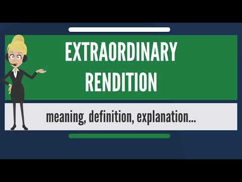 What is EXTRAORDINARY RENDITION? What does EXTRAORDINARY RENDITION mean?