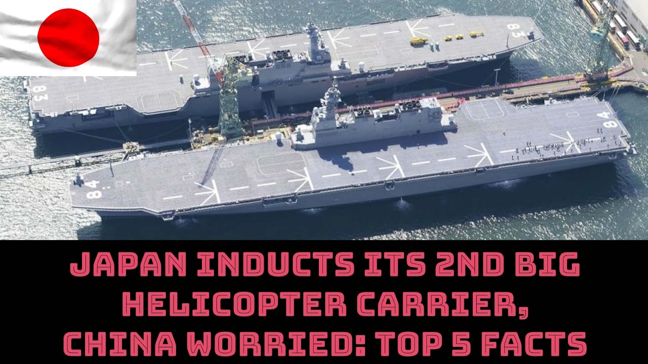 JAPAN INDUCTS ITS 2ND BIG HELICOPTER CARRIER, CHINA WORRIED: TOP 5 FACTS